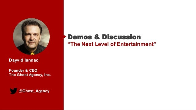 "@Ghost_Agency Dayvid Iannaci Founder & CEO The Ghost Agency, Inc. Demos & Discussion ""The Next Level of Entertainment"""