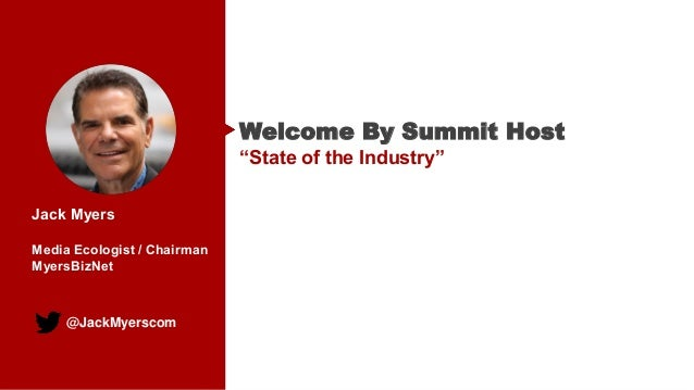 "@JackMyerscom Welcome By Summit Host ""State of the Industry"" Jack Myers Media Ecologist / Chairman MyersBizNet"