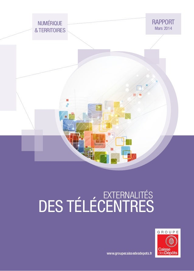 www.groupecaissedesdepots.fr rapport Mars 2014 numérique & territoires externalités des télécentres