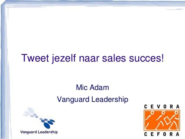 Tweet jezelf naar sales succes! Mic Adam Vanguard Leadership