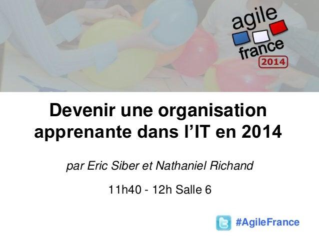Devenir une organisation apprenante dans l'IT en 2014 par Eric Siber et Nathaniel Richand 11h40 - 12h Salle 6 #AgileFrance
