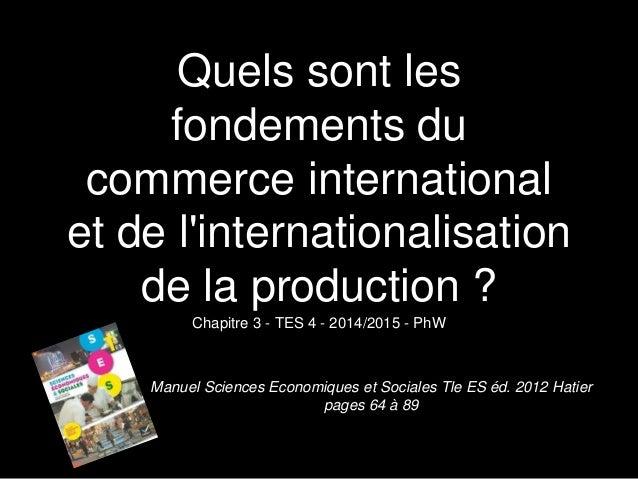 Quels sont les  fondements du  commerce international  et de l'internationalisation  de la production ?  Chapitre 3 - TES ...