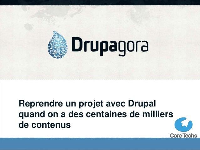 Reprendre un projet avec Drupal  quand on a des centaines de milliers  de contenus