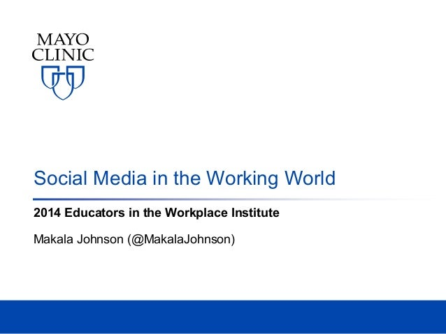Social Media in the Working World 2014 Educators in the Workplace Institute Makala Johnson (@MakalaJohnson)