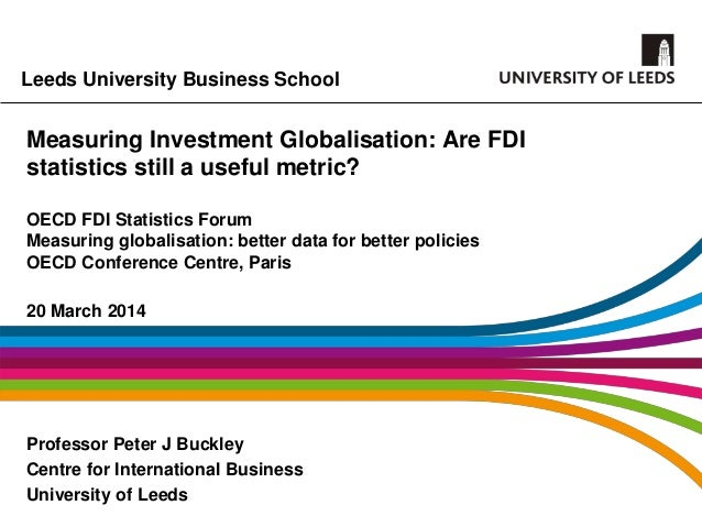 Measuring investment globalisation: Are FDI statistics still a useful metric? - Peter J Buckley - 2014 FDI Statistics Workshop