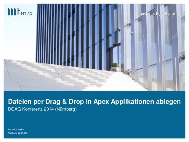    Dateien per Drag & Drop in Apex Applikationen ablegen  DOAG Konferenz 2014 (Nürnberg)  Franziska Höcker  Nürnberg, 20.1...