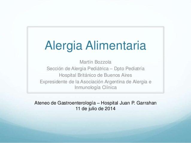 Alergia Alimentaria Martín Bozzola Sección de Alergia Pediátrica – Dpto Pediatría Hospital Británico de Buenos Aires Expre...