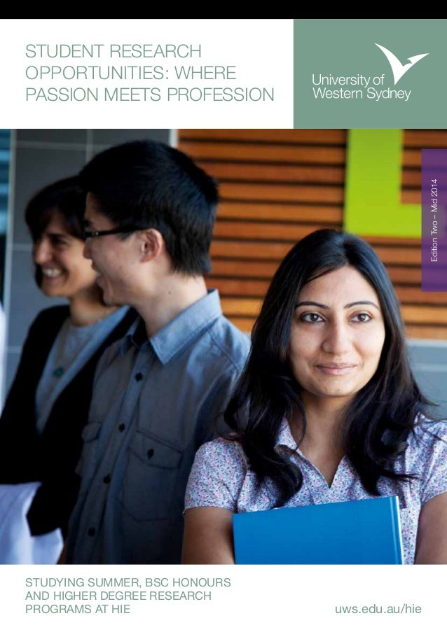STUDENT RESEARCH OPPORTUNITIES: WHERE PASSION MEETS PROFESSION uws.edu.au/hie STUDYING SUMMER, BSC HONOURS AND HIGHER DEGR...