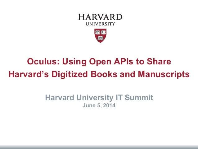 Oculus: Using Open APIs to Share Harvard's Digitized Books and Manuscripts Harvard University IT Summit June 5, 2014