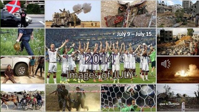 2014 – Images of JULY July 09 – July 15 Sources : time.com, reuters.com , boston.com , … pps: chieuquetoi , vinhbinh2011 C...