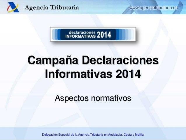 Delegación Especial de la Agencia Tributaria en Andalucía, Ceuta y Melilla Aspectos normativos Campaña Declaraciones Infor...