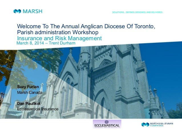 Welcome To The Annual Anglican Diocese Of Toronto, Parish administration Workshop Insurance and Risk Management March 8, 2...