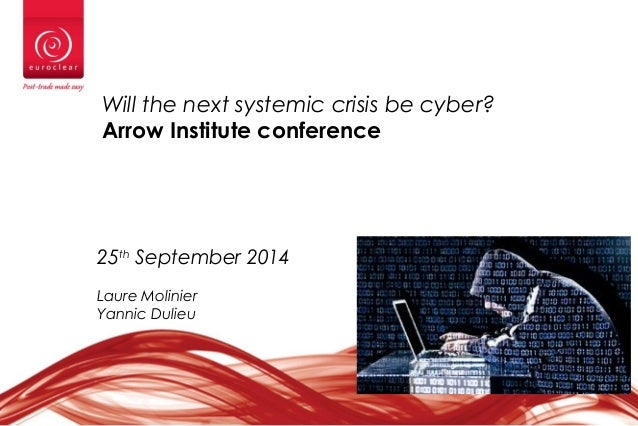 1 Will the next systemic crisis be cyber? Arrow Institute conference 25th September 2014 Laure Molinier Yannic Dulieu