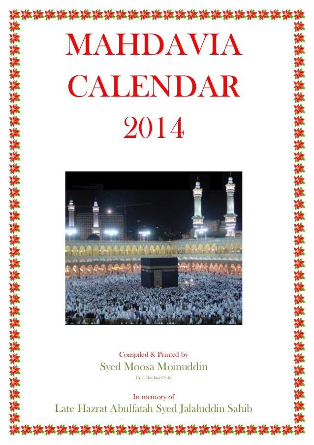 MAHDAVIA CALENDAR 2014  Compiled & Printed by  Syed Moosa Moinuddin (A.F. Reading Club)  In memory of  Late Hazrat Abulfat...
