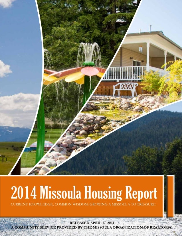 1 2014 Missoula Housing ReportCURRENT KNOWLEDGE, COMMON WISDOM: GROWING A MISSOULA TO TREASURE RELEASED APRIL 17, 2014 A C...