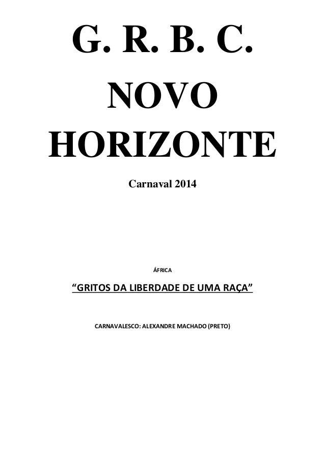 """G. R. B. C. NOVO HORIZONTE Carnaval 2014 ÁFRICA """"GRITOS DA LIBERDADE DE UMA RAÇA"""" CARNAVALESCO: ALEXANDRE MACHADO (PRETO)"""