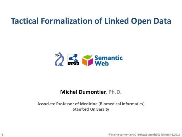 Tactical Formalization of Linked Open Data @micheldumontier::OntologySummit2014:March 6,20141 Michel Dumontier, Ph.D. Asso...
