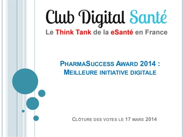 PHARMASUCCESS AWARD 2014 : MEILLEURE INITIATIVE DIGITALE  CLÔTURE DES VOTES LE 17 MARS 2014