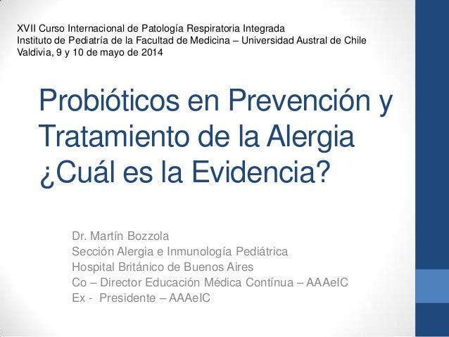 Probióticos en Prevención y Tratamiento de la Alergia ¿Cuál es la Evidencia? Dr. Martín Bozzola Sección Alergia e Inmunolo...