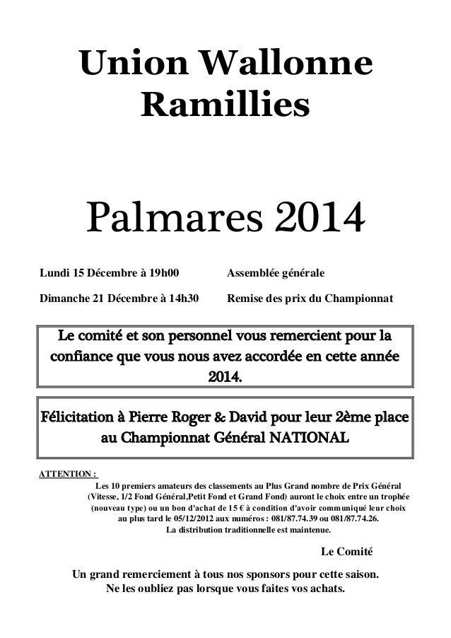 Union Wallonne  Ramillies  Palmares 2014  Lundi 15 Décembre à 19h00 Assemblée générale  Dimanche 21 Décembre à 14h30 Remis...