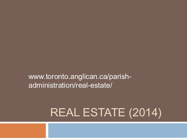 REAL ESTATE (2014) www.toronto.anglican.ca/parish- administration/real-estate/