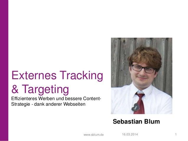 www.sblum.de Externes Tracking & Targeting Effizienteres Werben und bessere Content- Strategie - dank anderer Webseiten Se...