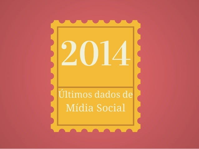 Últimos dados sobre mídias sociais em 2014
