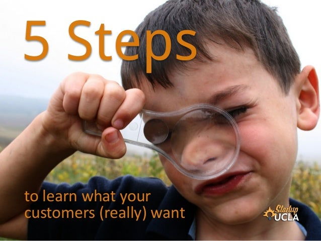 5 steps to learn what your customers (really) want