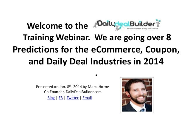 Welcome to the e ily Deal Builder Training Webinar. We are going over 8  Predictions for the eCommerce, Coupon, and Daily ...