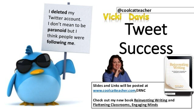 Tweet Success @coolcatteacher Slides and Links will be posted at www.coolcatteacher.com/JRNC Check out my new book Reinven...