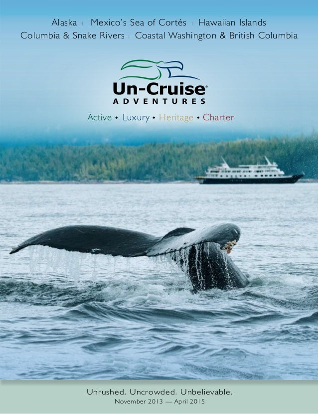 Unrushed. Uncrowded. Unbelievable. November 2013 — April 2015 ® Active u Luxury u Heritage u Charter Alaska x Mexico's Sea...