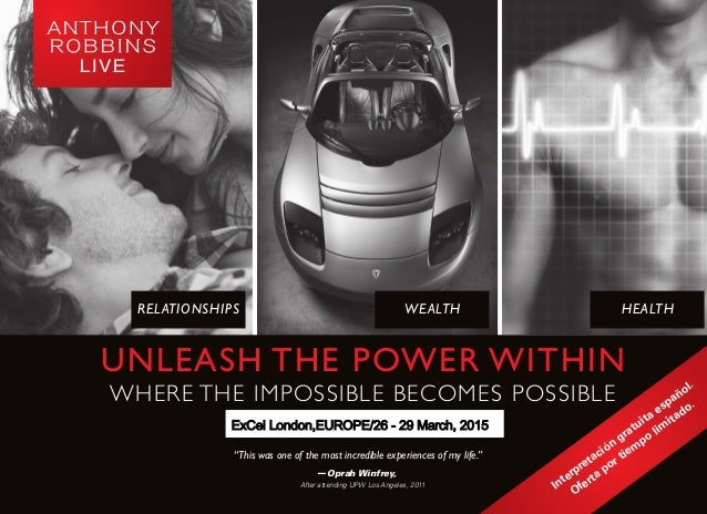RELATIONSHIPS WEALTH HEALTH UNLEASH THE POWER WITHIN WHERE THE IMPOSSIBLE BECOMES POSSIBLE San Jose, CA | June 26-29, 2014...