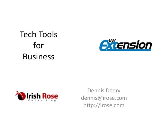 Tech Tools for Business Dennis Deery dennis@irose.com http://irose.com