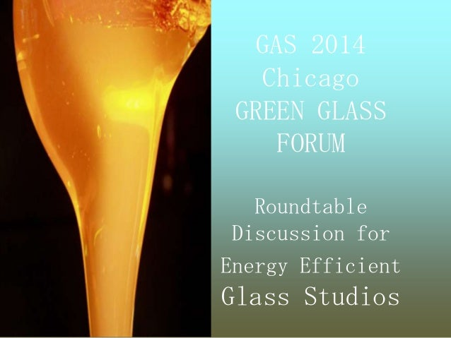 GAS 2014 Chicago GREEN GLASS FORUM Roundtable Discussion for Energy Efficient Glass Studios