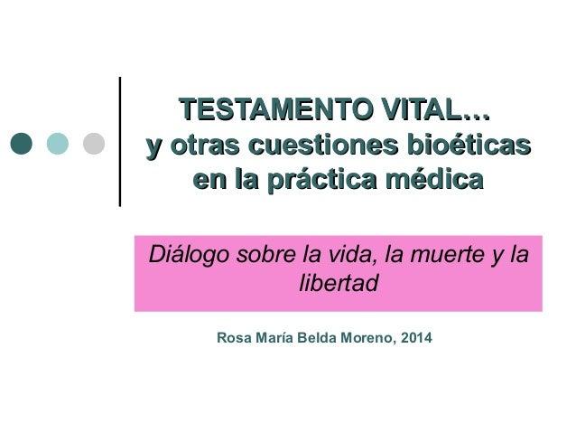 TESTAMENTO VITAL…TESTAMENTO VITAL… y otras cuestiones bioéticasy otras cuestiones bioéticas en la práctica médicaen la prá...
