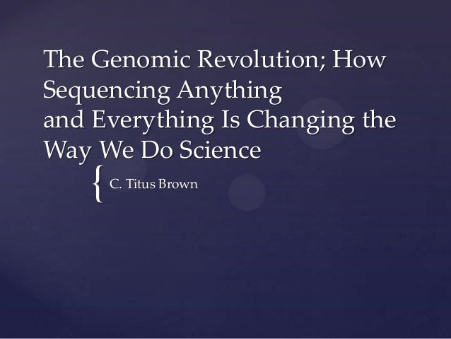 The Genomic Revolution; How Sequencing Anything and Everything Is Changing the Way We Do Science  {  C. Titus Brown
