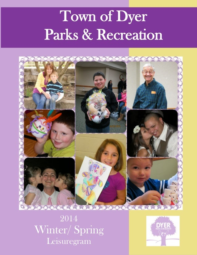 Town of Dyer 2014 Winter Spring Leisuregram - a Parks Activity Guide