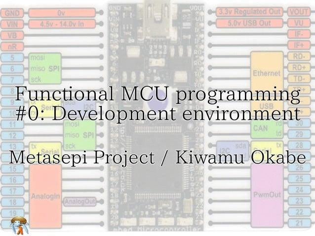 Functional MCU programming #0: Development environment Metasepi Project / Kiwamu Okabe