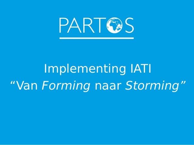 """Implementing IATI """"Van Forming naar Storming"""""""