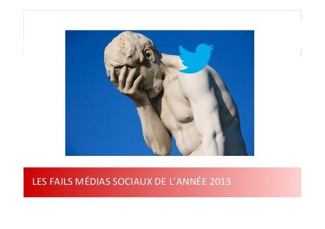 1  LES  FAILS  MÉDIAS  SOCIAUX  DE  L'ANNÉE  2013   Web 2.0 : Stratégie, outils et pratique