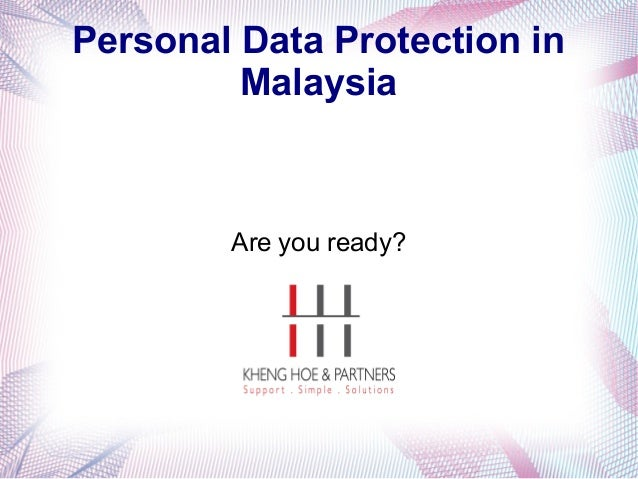 Personal Data Protection in Malaysia  Are you ready?
