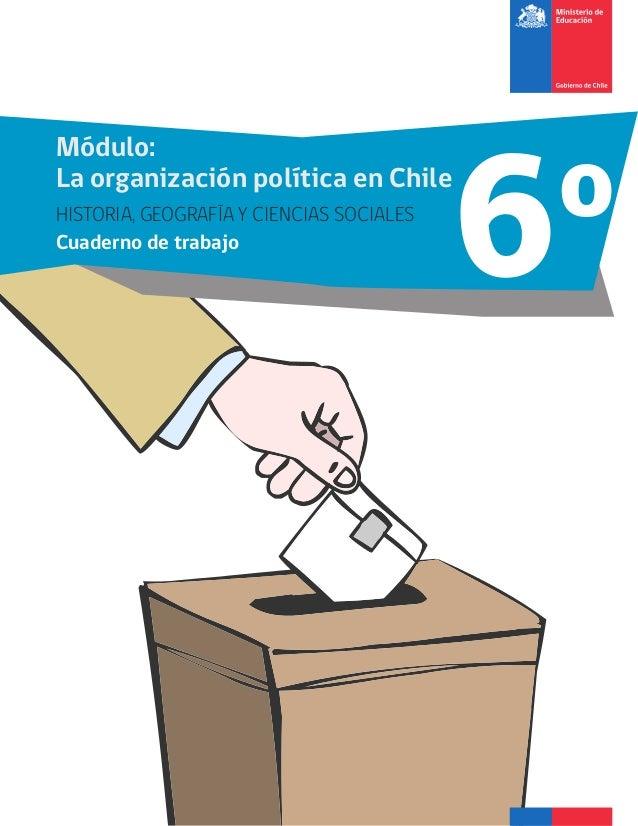 6o  Módulo:  La organización política en Chile  HISTORIA, GEOGRAFÍA Y CIENCIAS SOCIALES  Cuaderno de trabajo