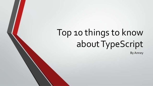 Top 10 things to know about TypeScript By Anney