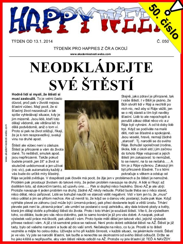 TÝDEN OD 13.1. 2014  Č. 050 TÝDENÍK PRO HAPPIES Z ČR A OKOLÍ  www.akademiestesti.webs.com  www.akademiestesti.webs.com  Ho...