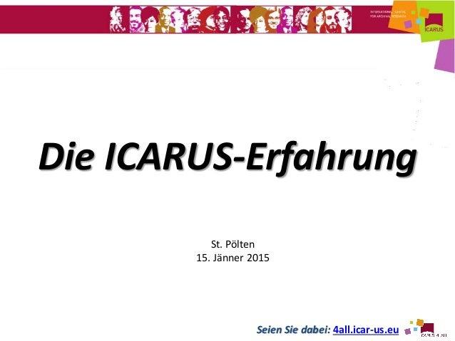 Seien Sie dabei: 4all.icar-us.eu Die ICARUS-Erfahrung St. Pölten 15. Jänner 2015