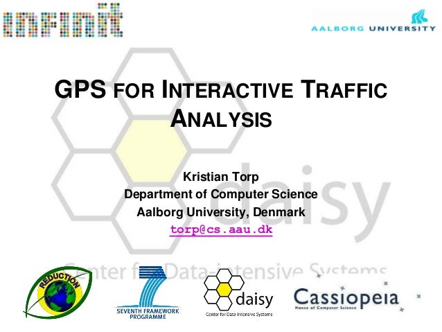 GPS FOR INTERACTIVE TRAFFIC ANALYSIS Kristian Torp Department of Computer Science Aalborg University, Denmark torp@cs.aau....
