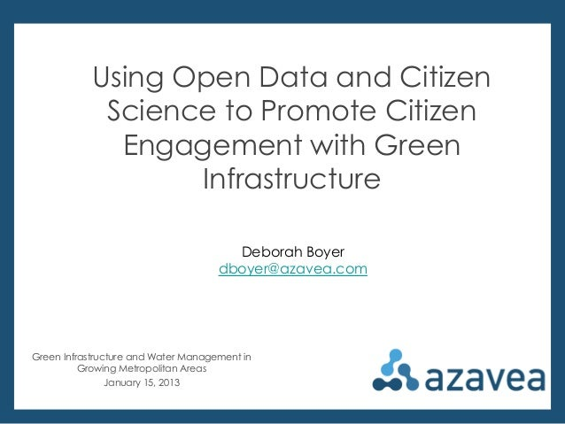 Using Open Data and Citizen Science to Promote Citizen Engagement with Green Infrastructure Deborah Boyer dboyer@azavea.co...