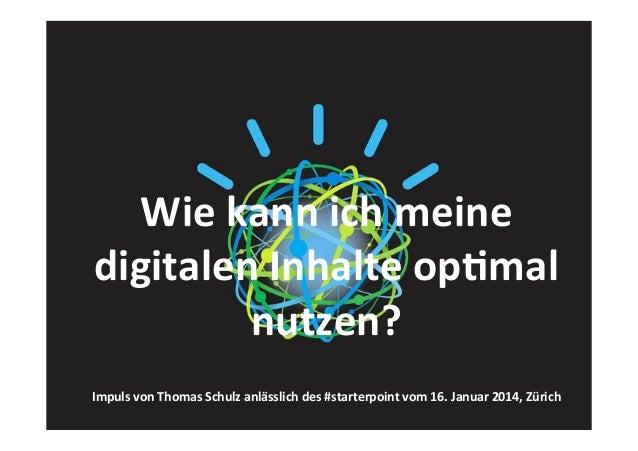 Wie  kann  ich  meine   digitalen  Inhalte  op2mal   nutzen?       Impuls  von  Thomas  Schulz  ...