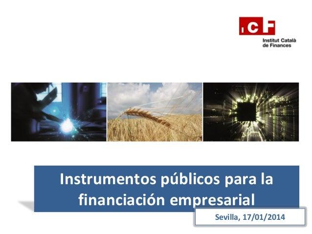 Instrumentos públicos para la financiación empresarial Sevilla, 17/01/2014