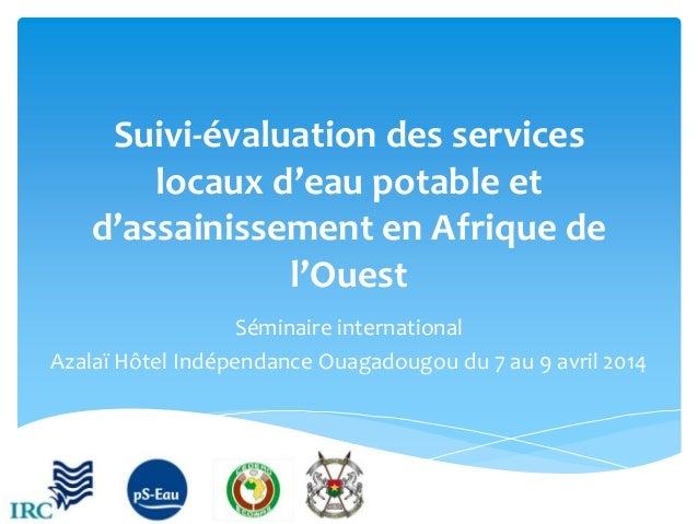 Suivi-évaluation des services locaux d'eau potable et d'assainissement en Afrique de l'Ouest Séminaire international Azala...